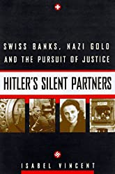 Hitler's Silent Partners: Swiss Banks, Nazi Gold, And The Pursuit Of Justice