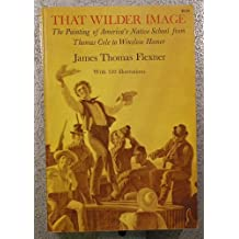 That Wilder Image: Painting of America's Native School from Thomas Cole to Winslow Homer