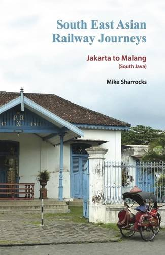 South East Asian Railway Journeys: Jakarta to Malang (South Java)