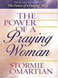 The Power of a Praying Woman, Stormie Omartian, 1410401448