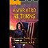 A WAR HERO RETURNS -- AN INTERNATIONAL ROMANTIC THRILLER (the military romance series Book 1)