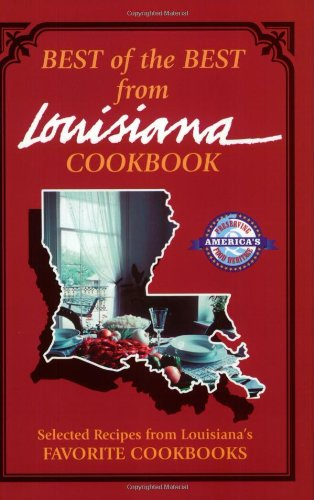 Best of the Best from Louisiana Cookbook:  Selected Recipes from Louisiana's Favorite Cookbooks