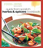 Quick from Scratch Herbs and Spices Cookbook, Food and Wine Magazine Staff and Sterling Publishing Company Staff, 0916103919