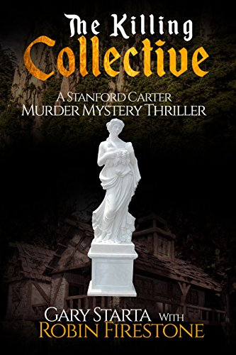 Book: The Killing Collective - A Stanford Carter Murder Mystery Thriller - A Gripping, Stand Alone, Character-Driven FBI Crime Thriller by Gary Starta with Robin Firestone