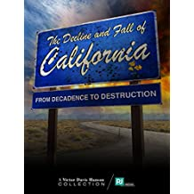 The Decline and Fall of California: From Decadence to Destruction (Victor Davis Hanson Collection Book 2)