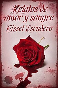 Relatos de amor y sangre (Spanish Edition) by [Escudero, Gissel]