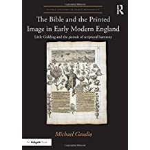 The Bible and the Printed Image in Early Modern England: Little Gidding and the pursuit of scriptural harmony