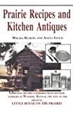 Prairie Recipes and Kitchen Antiques, Wilma Kurtis and Anita Gold, 0929387813
