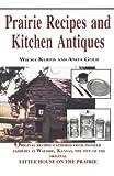 Prairie Recipes and Kitchen Antiques, Wilma Kurtis and Anita Gold, 0929387813