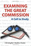 Examining the Great Commission, Christopher Baidoo-Essien, 1467036994