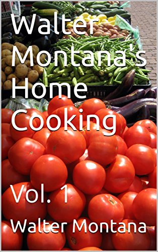 Walter Montana's Home Cooking: Vol. 1 by [Montana, Walter ]