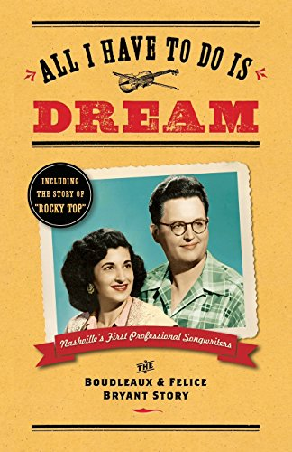 All I Have To Do Is Dream: The Boudleaux And Felice Bryant Story
