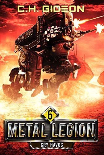 Cry Havoc: Mechanized Warfare on a Galactic Scale (Metal Legion Book 6) by [Gideon, CH, Wachter, Caleb, Martelle, Craig]