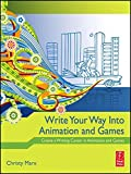 Write Your Way into Animation and Games: Create a Writing Career in Animation and Games