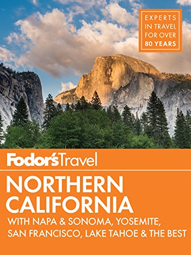 Fodor's Northern California: with Napa & Sonoma, Yosemite, San Francisco, Lake Tahoe & the Best Road Trips (Full-color Travel Guide Book 14)