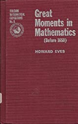 Great Moments in Mathematics Before 1650 (Dolciani Mathematical Expositions)