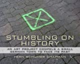 img - for Stumbling On History: An Art Project Compels A Small German Town To Face Its Past book / textbook / text book