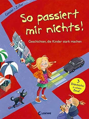 So passiert mir nichts!: Geschichten, die Kinder stark machen Gebundenes Buch – 15. Februar 2016 Dagmar Geisler Elisabeth Zöller Loewe 3785584962