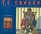 T.C. Cannon: He Stood in the Sun for sale  Delivered anywhere in USA