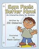 Sam Feels Better Now! an Interactive Story for Children