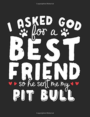I Asked God For A Best Friend So He Sent Me My Pit Bull: Back To School Composition Notebook, 8.5 x 11 Large, 120 Pages College Ruled (School Supplies) Paperback – July 29, 2017 Dartan Creations 1974023745 Blank Books/Journals Non-Classifiable