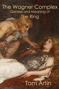 The Wagner Complex: Genesis and Meaning of The Ring from Free Scholar Press