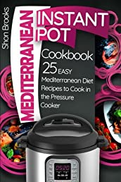 Mediterranean Instant Pot Cookbook: 25 Easy Mediterranean Diet Recipes to Cook in the Pressure Cooker