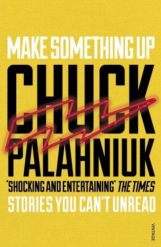 Make Something Up by Chuck Palahniuk (2016-05-05)