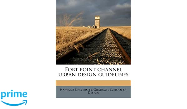Fort point channel urban design guidelines: Harvard University ...