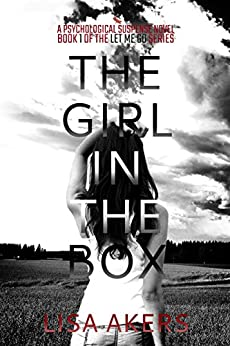 The Girl in the Box: A Psychological Suspense Novel (A Let Me Go series Book 1) by [Akers, Lisa]