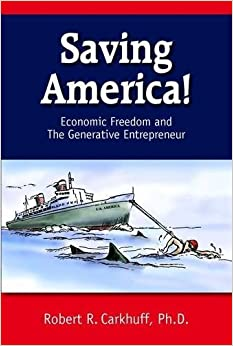 Saving America!: Economic Freedom and the Generative Entrepreneur by Robert R. Carkhuff (2010-01-15)