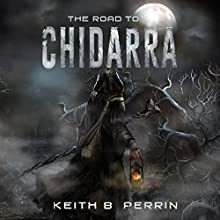 The Road to Chidarra Audiobook by Keith B. Perrin Narrated by John Redden
