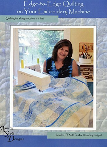 Amelie Scott Designs 616913540337 Edge-to-Edge Quilting on Your Embroidery Machine Edge-to-Edge Quilting on Your Embroidery Machine