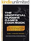"The Unofficial Hunger Games Cookbook: From Lamb Stew to ""Groosling"" - More than 150 Recipes Inspired by The Hunger Games Trilogy (Unofficial Cookbook)"
