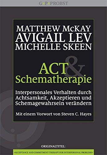 ACT und Schematherapie. Interpersonales Verhalten durch Achtsamkeit, Akzeptieren und Schemagewahrsein verändern