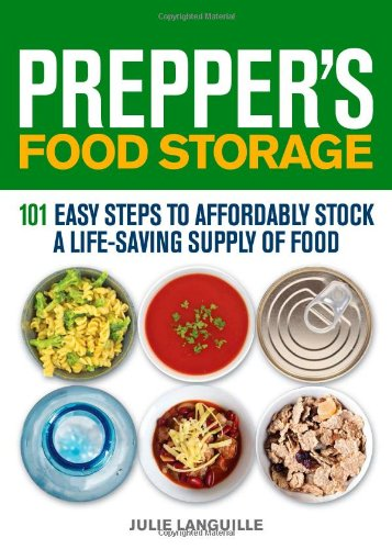 Prepper's Food Storage: 101 Easy Steps to Affordably Stock a Life-Saving Supply of Food by Julie Languille