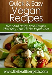 Vegan Recipes: Meat And Dairy Free Recipes That Stay True To The Vegan Diet. (Quick & Easy Recipes) (English Edition)