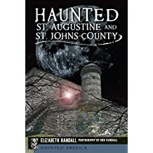 Haunted St. Augustine and St. Johns County (Haunted America)