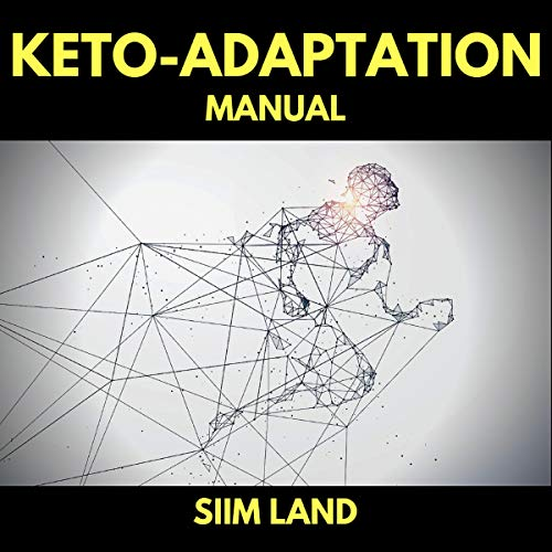 Keto Adaptation Manual: Get Into Ketosis with Metabolic Flexibility and the Ketogenic Diet by Siim Land