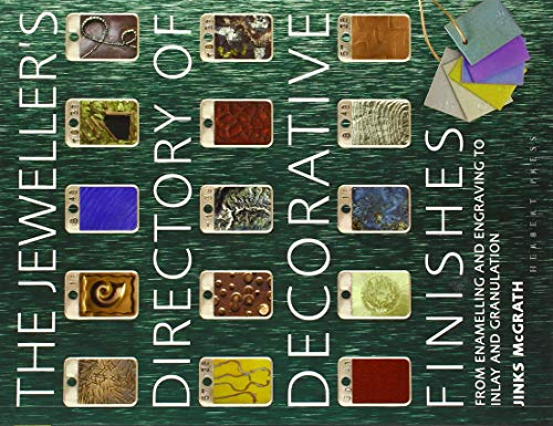 (The Jeweller's Directory of Decorative Finishes: From Enamelling and Engraving to Inlay and Granulation)