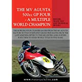 MV AGUSTA 500GP FOUR - A MULTIPLE WORLD CHAMPION: THE BIKE THAT DOMINATED GRAND PRIX RACING FOR A DECADE (THE MOTORCYCLE FILES Book 12)
