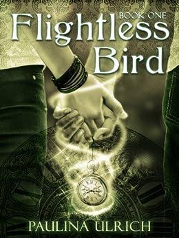 Flightless Bird (Flightless Bird Series: Book 1) by [Ulrich, Paulina]