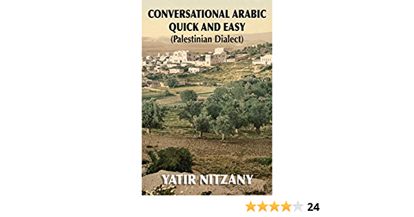 Conversational Arabic Quick And Easy Palestinian Arabic The Arabic Dialect Of Palestine And Israel Nitzany Yatir 9781951244095 Amazon Com Books