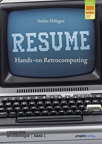 RESUME: Hands-on Retrocomputing (Computerarchäologie, Band 1) Taschenbuch – 28. April 2016 Stefan Höltgen Projekt 3897333961 Hardware