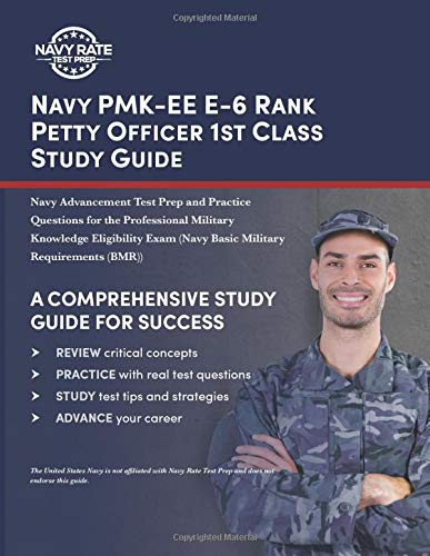Navy PMK-EE E-6 Rank Petty Officer 1st Class Study Guide: Navy Advancement Test Prep and Practice Questions for the Professional Military Knowledge ... Exam (Navy Basic Military Requirements (BMR))