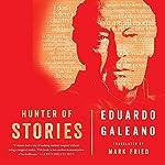 Hunter of Stories | Eduardo Galeano,Mark Fried - translator