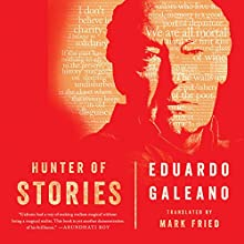 Hunter of Stories Audiobook by Eduardo Galeano, Mark Fried - translator Narrated by Jordi Caballero
