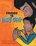 Friday Is Fish Day, Michele Eunice Vault-Jimenez, 1483656845