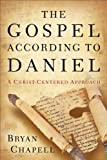 The Gospel According to Daniel, Bryan Chapell, 0801016118