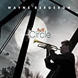 Full Circle by Wayne Bergeron (2013-08-03)